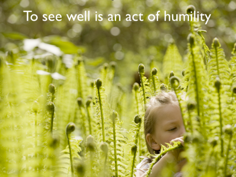 To see well is an act of humility